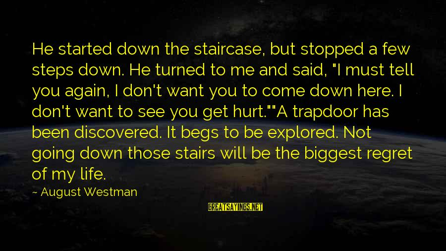 Want See You Again Sayings By August Westman: He started down the staircase, but stopped a few steps down. He turned to me