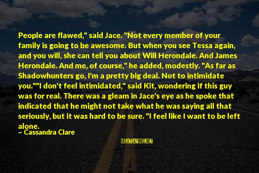 """Want See You Again Sayings By Cassandra Clare: People are flawed,"""" said Jace. """"Not every member of your family is going to be"""