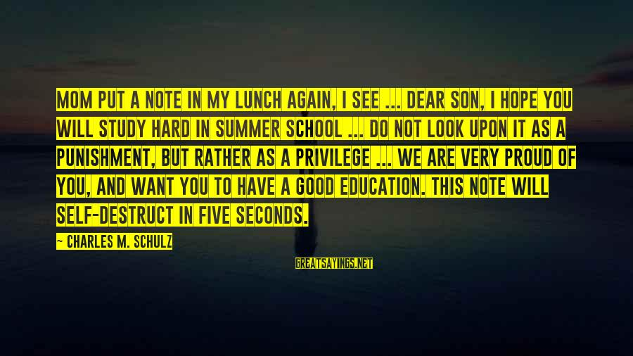 Want See You Again Sayings By Charles M. Schulz: Mom put a note in my lunch again, I see ... Dear son, I hope