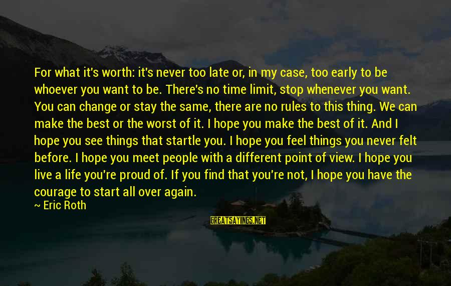 Want See You Again Sayings By Eric Roth: For what it's worth: it's never too late or, in my case, too early to