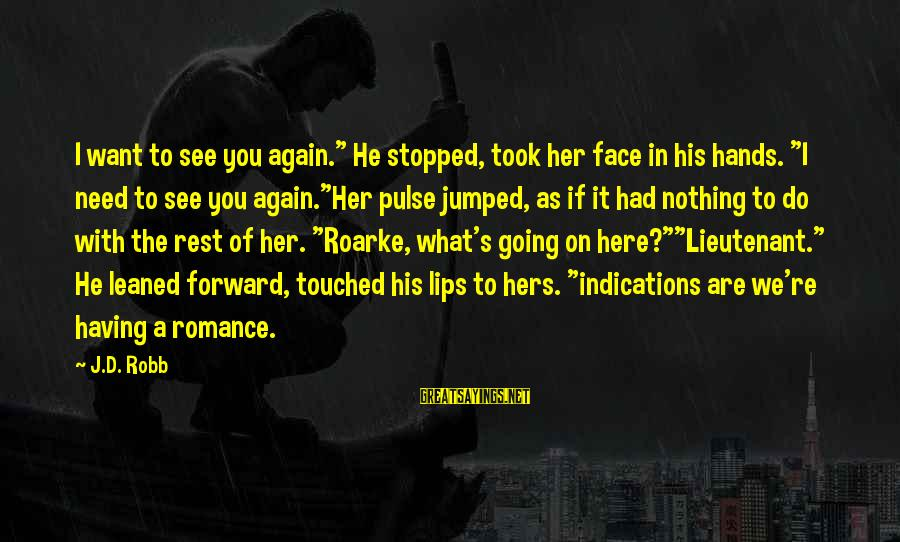 """Want See You Again Sayings By J.D. Robb: I want to see you again."""" He stopped, took her face in his hands. """"I"""