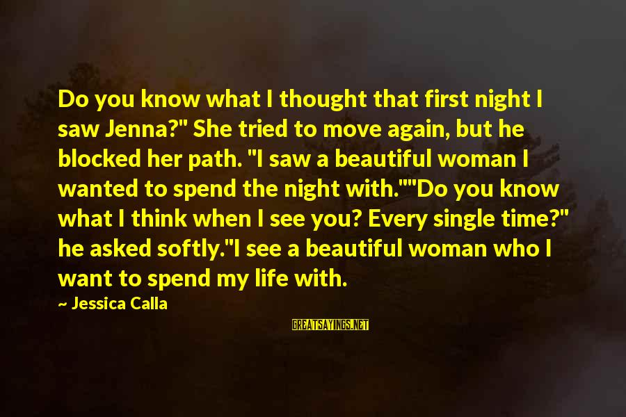 """Want See You Again Sayings By Jessica Calla: Do you know what I thought that first night I saw Jenna?"""" She tried to"""