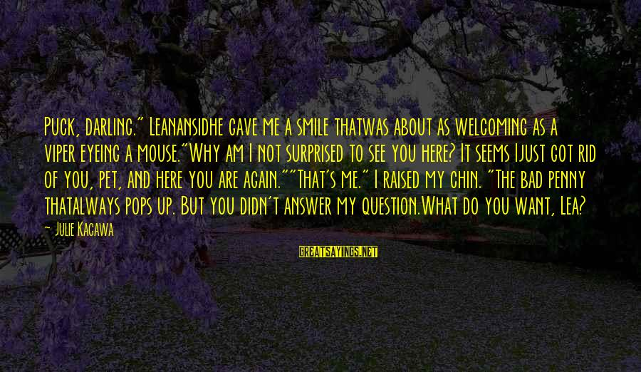 """Want See You Again Sayings By Julie Kagawa: Puck, darling."""" Leanansidhe gave me a smile thatwas about as welcoming as a viper eyeing"""