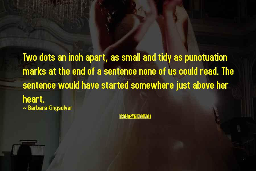 Wanting A Fairytale Ending Sayings By Barbara Kingsolver: Two dots an inch apart, as small and tidy as punctuation marks at the end