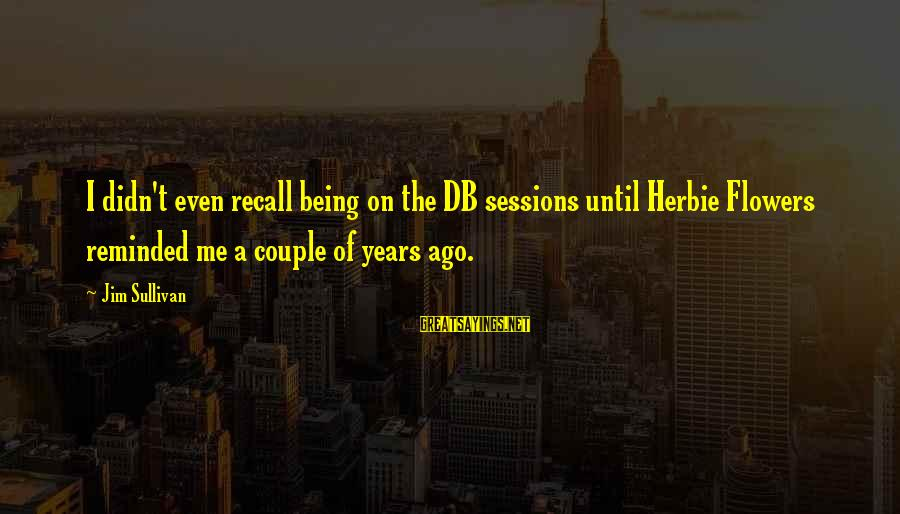 Wanting A Fairytale Ending Sayings By Jim Sullivan: I didn't even recall being on the DB sessions until Herbie Flowers reminded me a