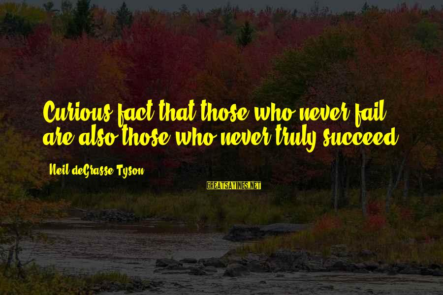 Wanting A Fairytale Ending Sayings By Neil DeGrasse Tyson: Curious fact that those who never fail are also those who never truly succeed.