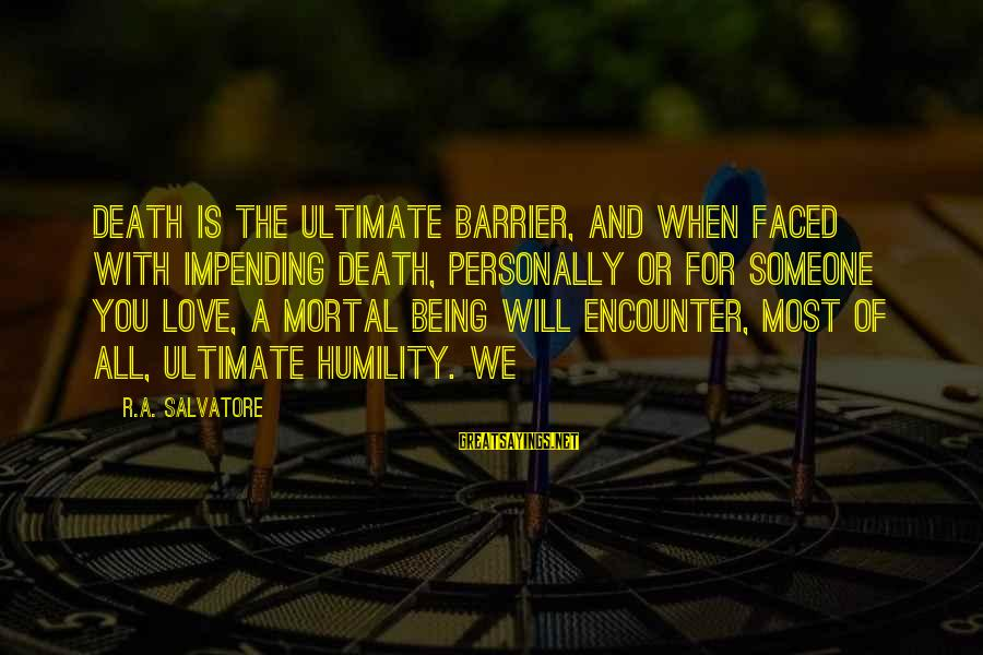 Wanting A Fairytale Ending Sayings By R.A. Salvatore: Death is the ultimate barrier, and when faced with impending death, personally or for someone