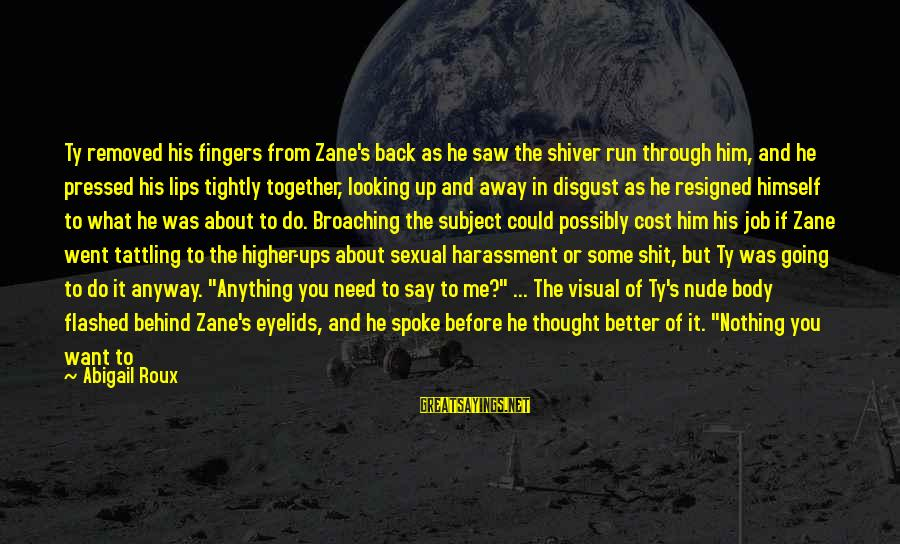Wanting Something Better Sayings By Abigail Roux: Ty removed his fingers from Zane's back as he saw the shiver run through him,
