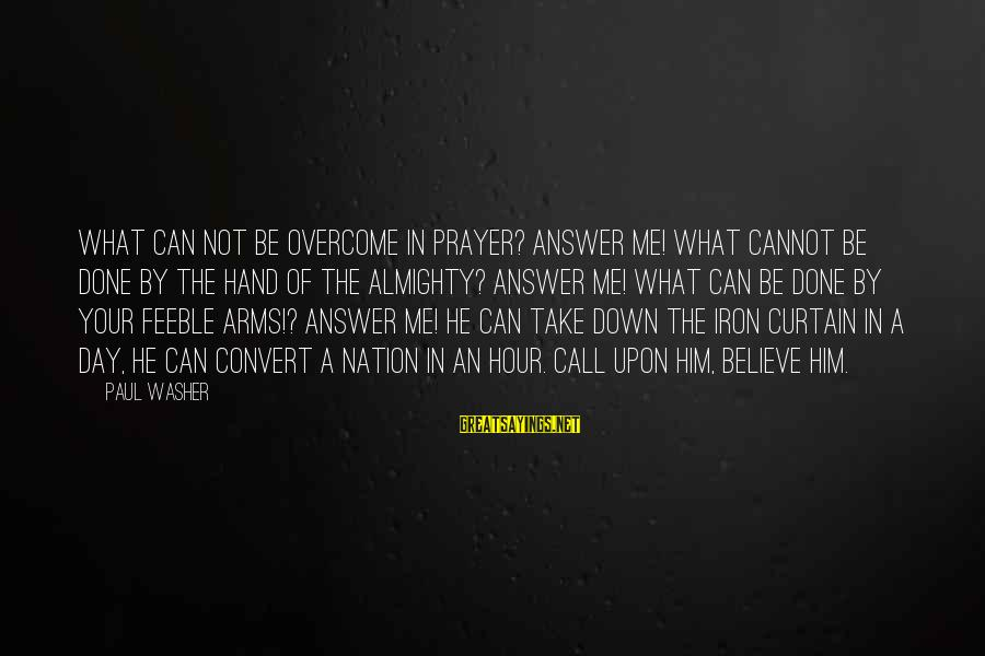 Wanting Something Better Sayings By Paul Washer: What can not be overcome in prayer? Answer me! What cannot be done by the