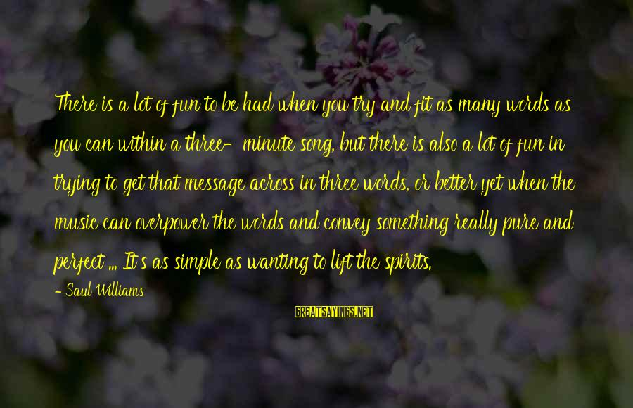 Wanting Something Better Sayings By Saul Williams: There is a lot of fun to be had when you try and fit as