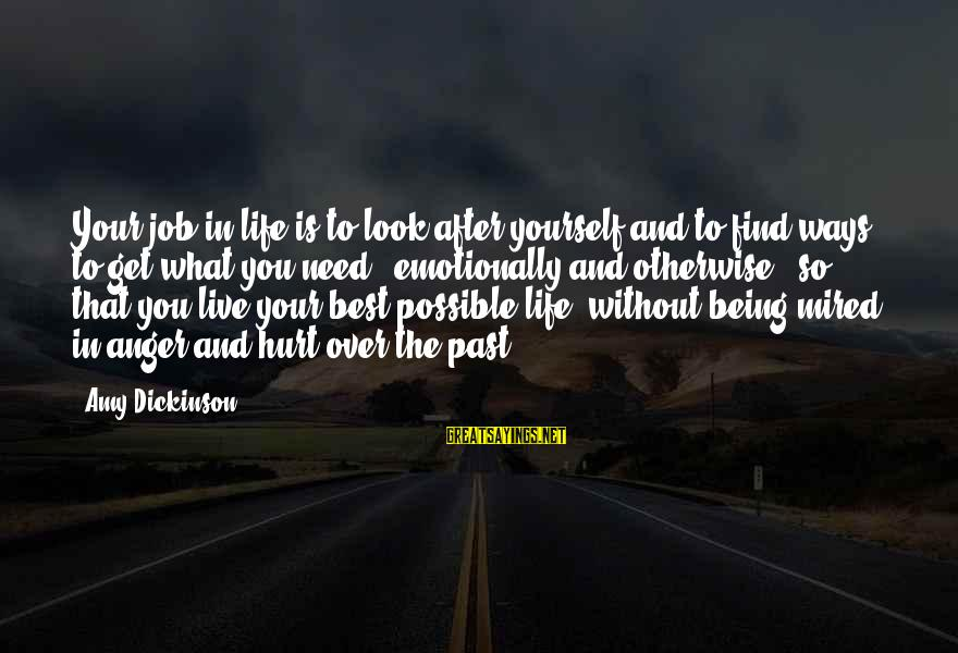 Wanting The Perfect Love Sayings By Amy Dickinson: Your job in life is to look after yourself and to find ways to get