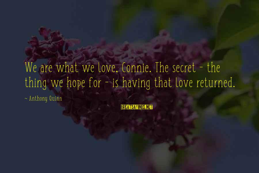 Wanting The Perfect Love Sayings By Anthony Quinn: We are what we love, Connie. The secret - the thing we hope for -