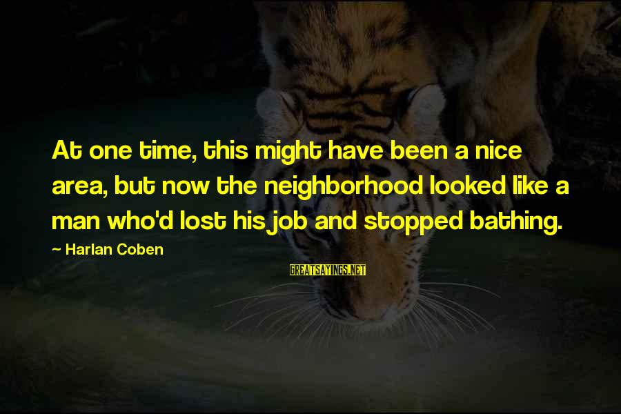 Wanting The Perfect Love Sayings By Harlan Coben: At one time, this might have been a nice area, but now the neighborhood looked