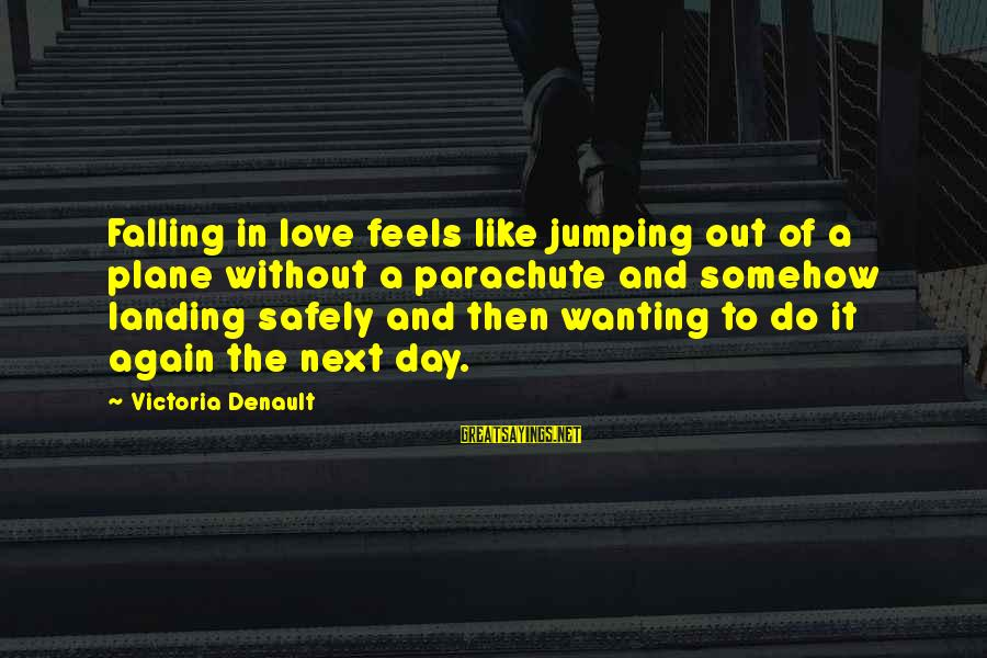Wanting To Love Again Sayings By Victoria Denault: Falling in love feels like jumping out of a plane without a parachute and somehow