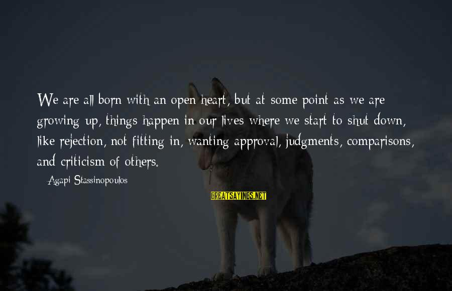 Wanting To Open Up Sayings By Agapi Stassinopoulos: We are all born with an open heart, but at some point as we are