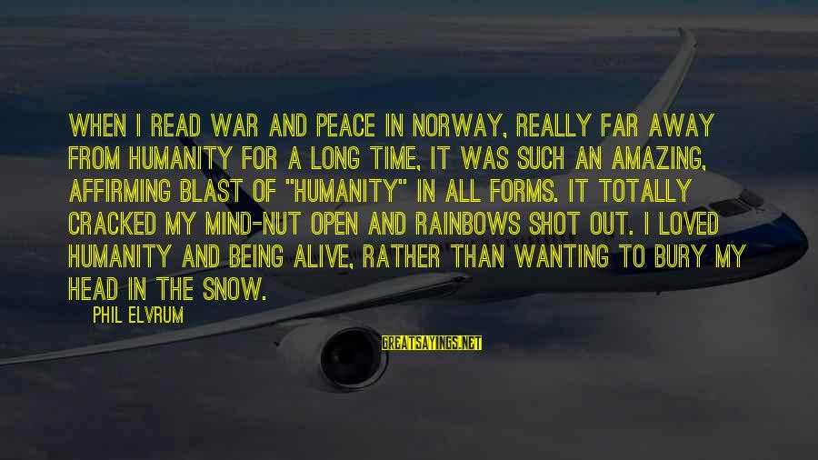 Wanting To Open Up Sayings By Phil Elvrum: When I read War and Peace in Norway, really far away from humanity for a