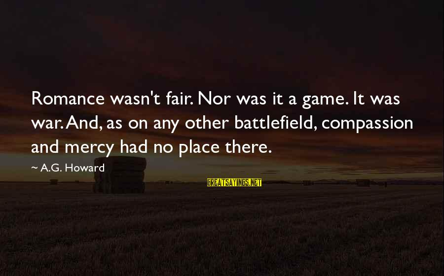 War Battlefield Sayings By A.G. Howard: Romance wasn't fair. Nor was it a game. It was war. And, as on any
