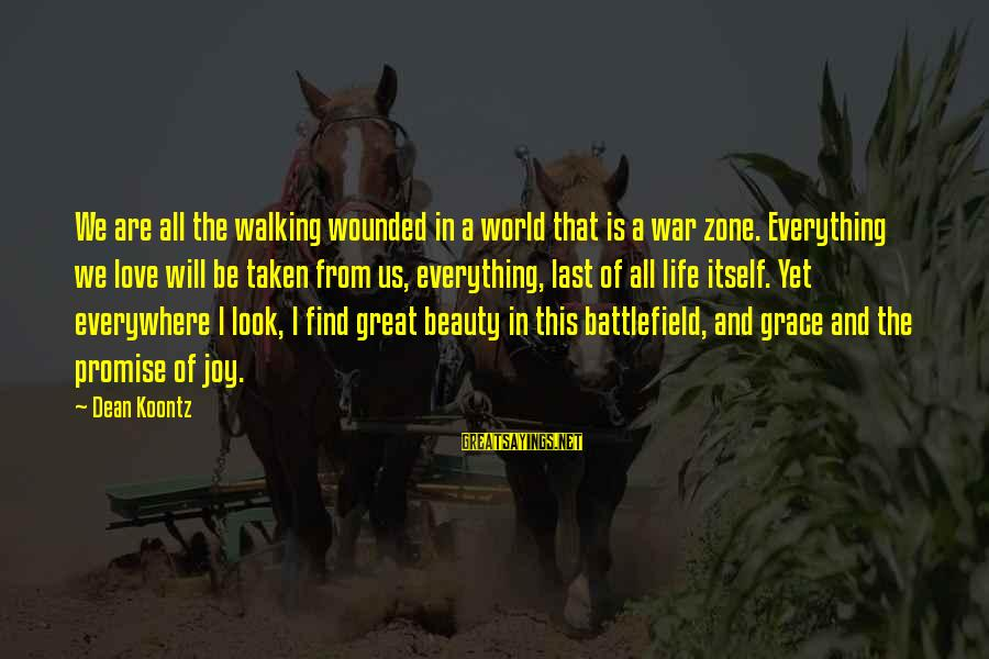 War Battlefield Sayings By Dean Koontz: We are all the walking wounded in a world that is a war zone. Everything