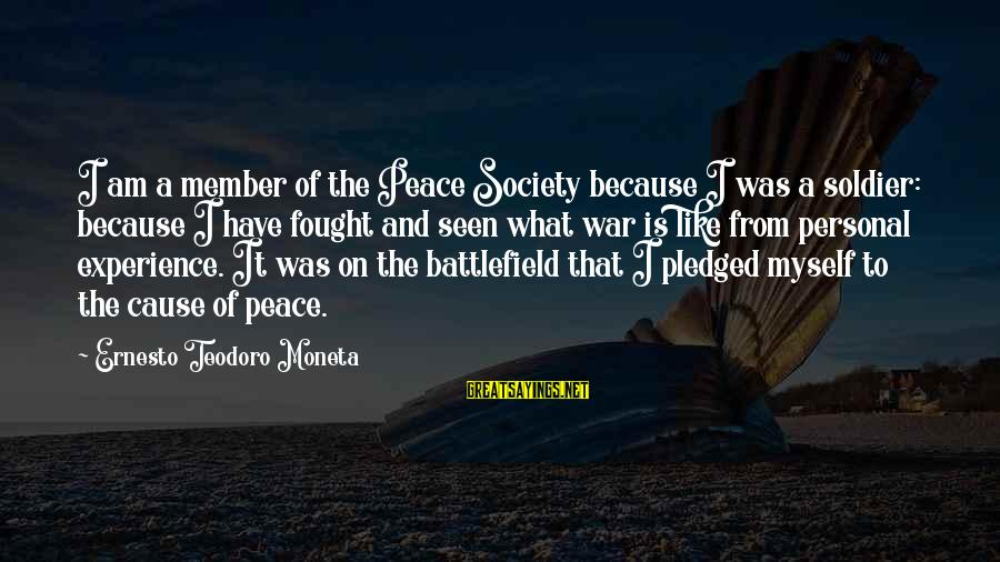 War Battlefield Sayings By Ernesto Teodoro Moneta: I am a member of the Peace Society because I was a soldier: because I