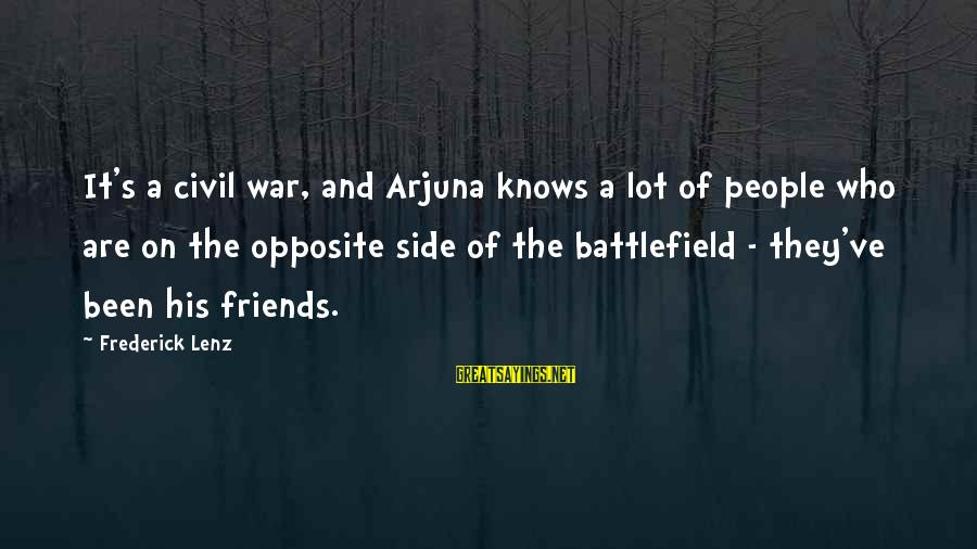 War Battlefield Sayings By Frederick Lenz: It's a civil war, and Arjuna knows a lot of people who are on the