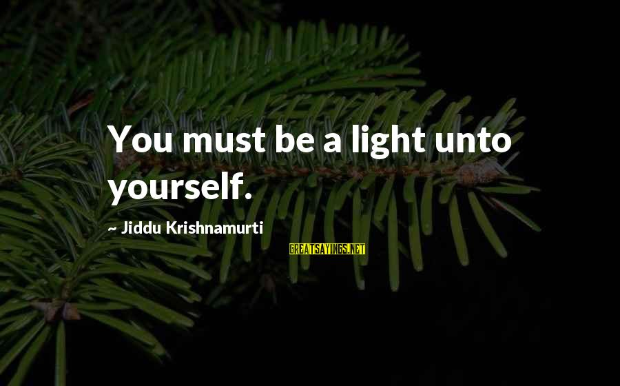 War Battlefield Sayings By Jiddu Krishnamurti: You must be a light unto yourself.