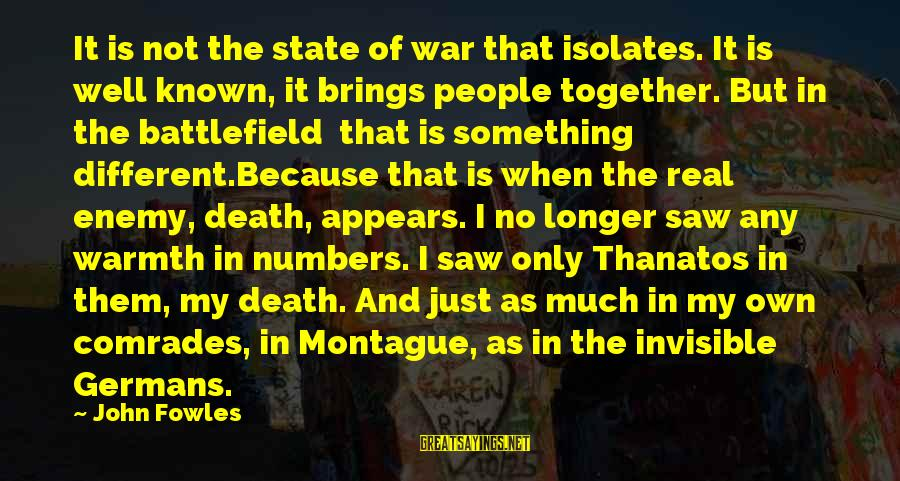 War Battlefield Sayings By John Fowles: It is not the state of war that isolates. It is well known, it brings