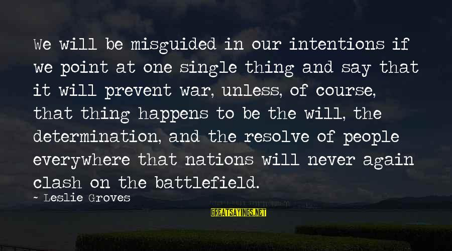 War Battlefield Sayings By Leslie Groves: We will be misguided in our intentions if we point at one single thing and