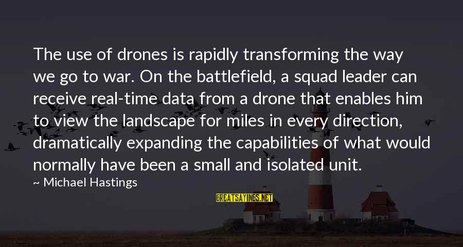 War Battlefield Sayings By Michael Hastings: The use of drones is rapidly transforming the way we go to war. On the