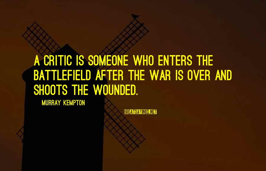 War Battlefield Sayings By Murray Kempton: A critic is someone who enters the battlefield after the war is over and shoots