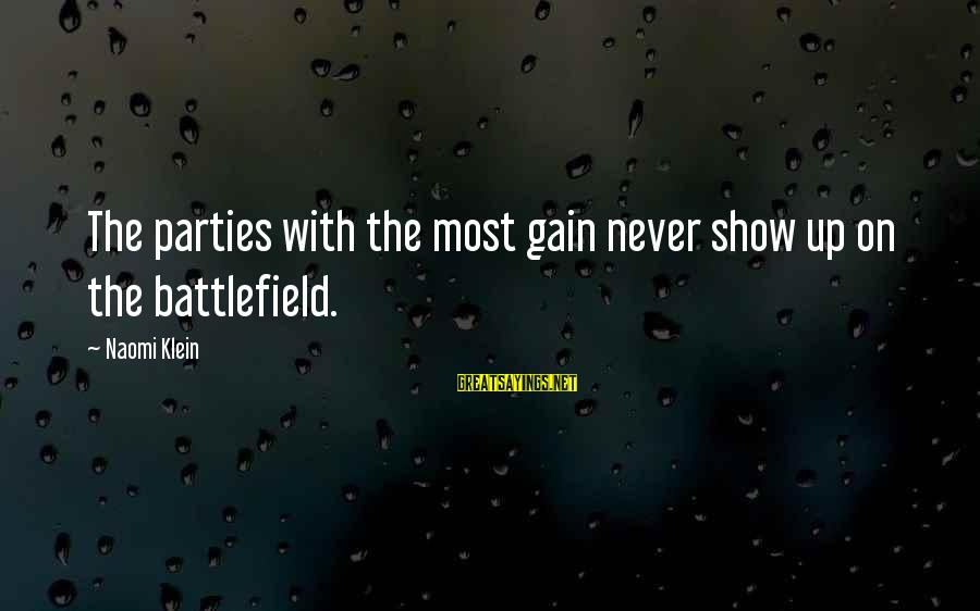 War Battlefield Sayings By Naomi Klein: The parties with the most gain never show up on the battlefield.