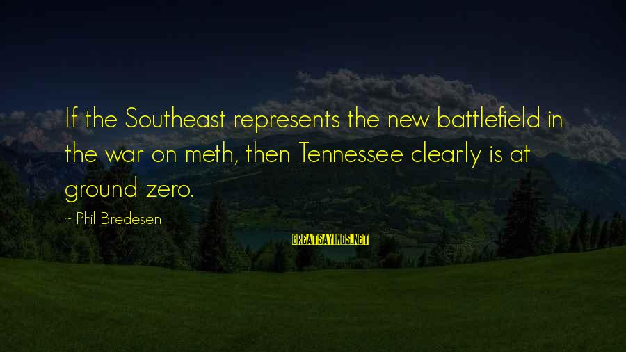 War Battlefield Sayings By Phil Bredesen: If the Southeast represents the new battlefield in the war on meth, then Tennessee clearly