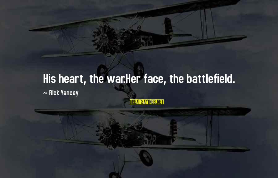 War Battlefield Sayings By Rick Yancey: His heart, the war.Her face, the battlefield.