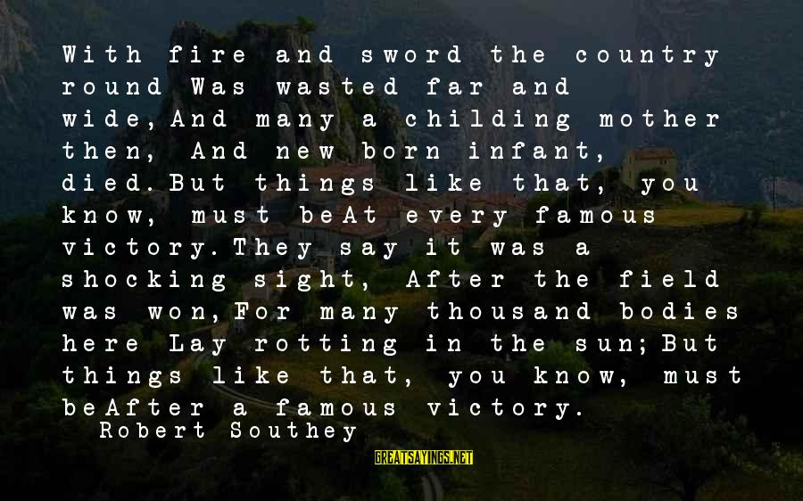 War Battlefield Sayings By Robert Southey: With fire and sword the country round Was wasted far and wide,And many a childing