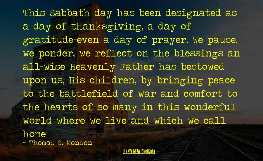 War Battlefield Sayings By Thomas S. Monson: This Sabbath day has been designated as a day of thanksgiving, a day of gratitude-even