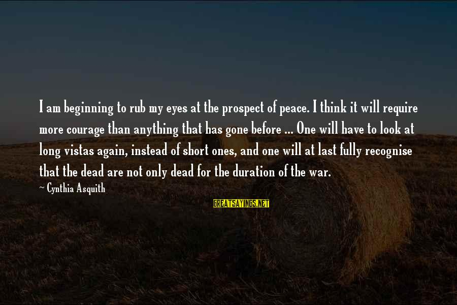 War Before Peace Sayings By Cynthia Asquith: I am beginning to rub my eyes at the prospect of peace. I think it