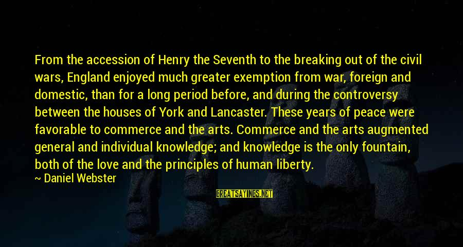 War Before Peace Sayings By Daniel Webster: From the accession of Henry the Seventh to the breaking out of the civil wars,