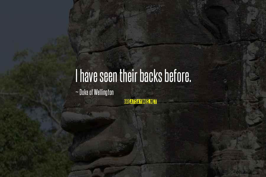 War Before Peace Sayings By Duke Of Wellington: I have seen their backs before.