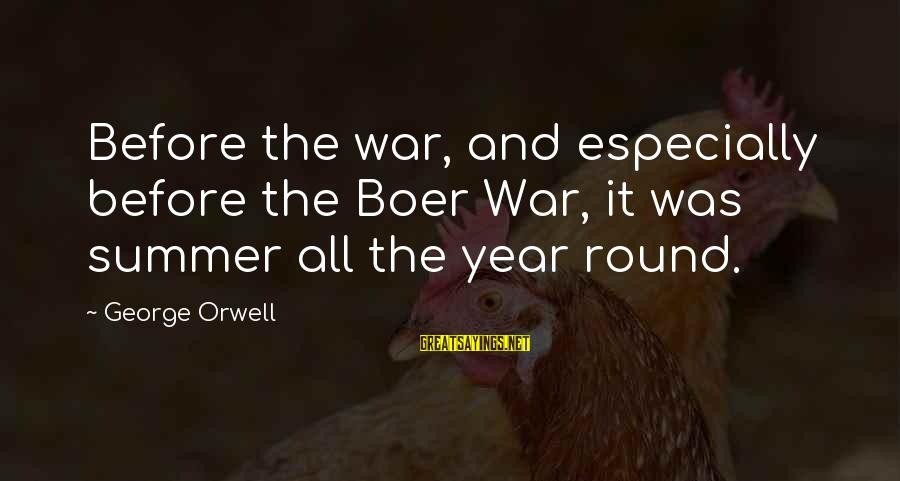 War Before Peace Sayings By George Orwell: Before the war, and especially before the Boer War, it was summer all the year