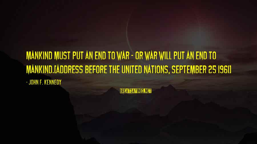 War Before Peace Sayings By John F. Kennedy: Mankind must put an end to war - or war will put an end to