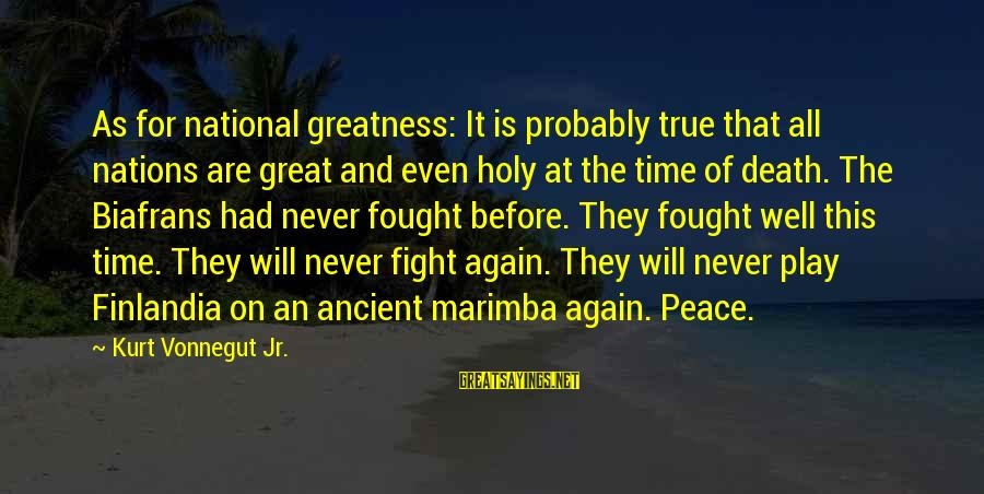 War Before Peace Sayings By Kurt Vonnegut Jr.: As for national greatness: It is probably true that all nations are great and even