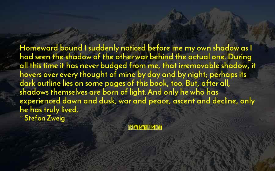 War Before Peace Sayings By Stefan Zweig: Homeward bound I suddenly noticed before me my own shadow as I had seen the