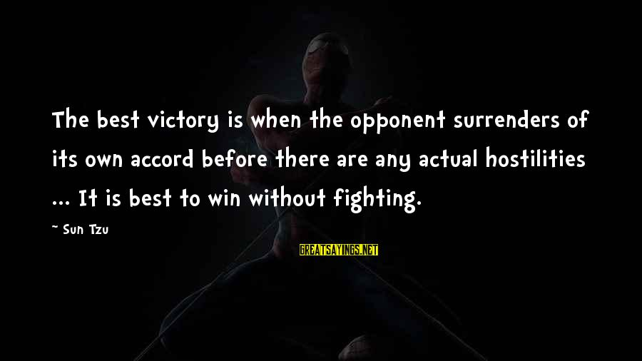 War Before Peace Sayings By Sun Tzu: The best victory is when the opponent surrenders of its own accord before there are