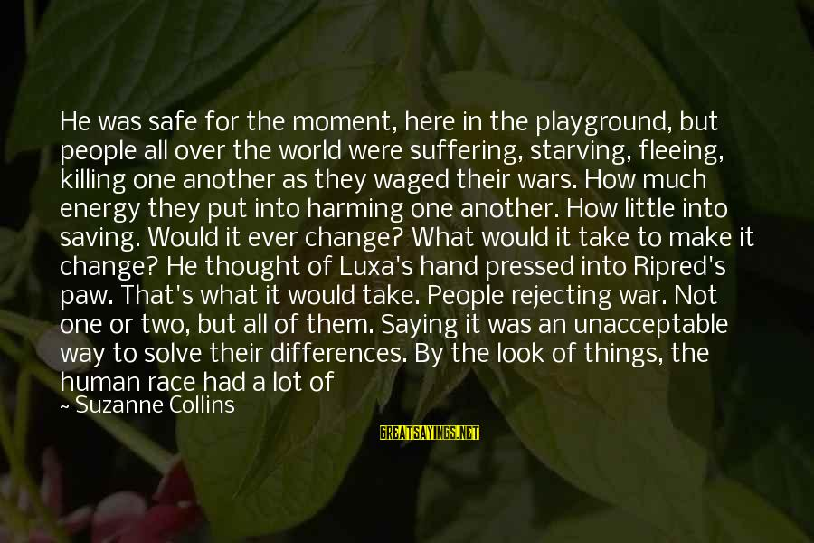 War Before Peace Sayings By Suzanne Collins: He was safe for the moment, here in the playground, but people all over the