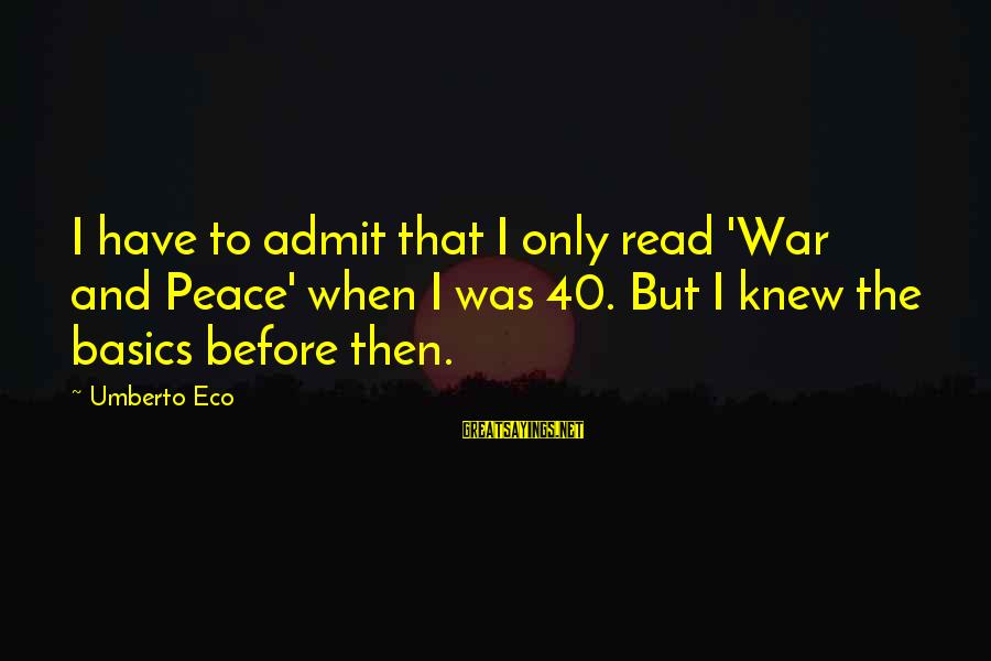 War Before Peace Sayings By Umberto Eco: I have to admit that I only read 'War and Peace' when I was 40.
