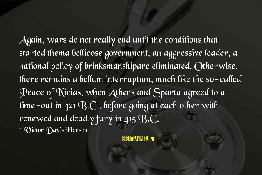 War Before Peace Sayings By Victor Davis Hanson: Again, wars do not really end until the conditions that started thema bellicose government, an
