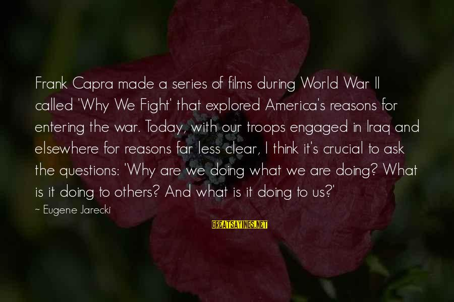 War Films Sayings By Eugene Jarecki: Frank Capra made a series of films during World War II called 'Why We Fight'