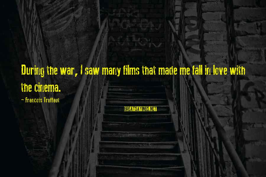 War Films Sayings By Francois Truffaut: During the war, I saw many films that made me fall in love with the