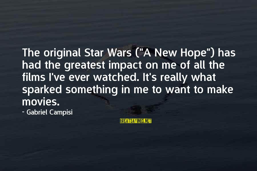 """War Films Sayings By Gabriel Campisi: The original Star Wars (""""A New Hope"""") has had the greatest impact on me of"""