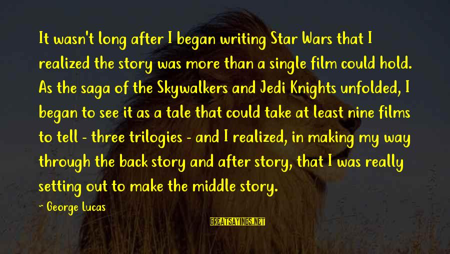 War Films Sayings By George Lucas: It wasn't long after I began writing Star Wars that I realized the story was