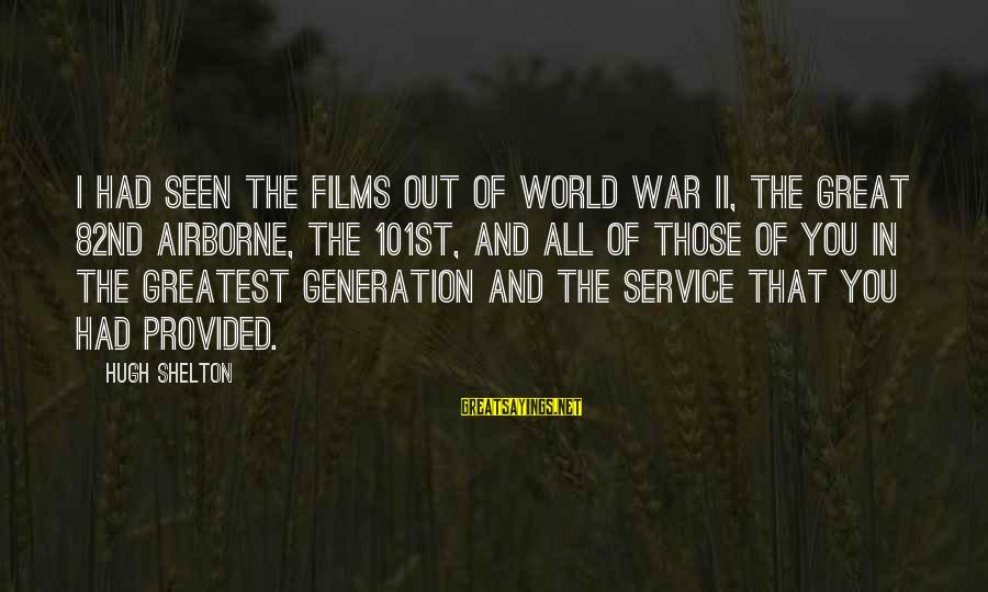War Films Sayings By Hugh Shelton: I had seen the films out of World War II, the great 82nd Airborne, the